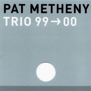 Pat Metheny - Trio 99-00 [2000]