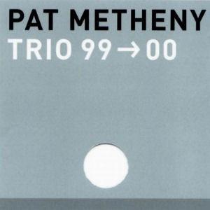 Pat Metheny - Trio 99-00 [2000]