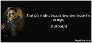 feel safe in white because, deep down inside, I'm an angel. - Puff ...