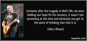 Certainly after the tragedy in Neil's life, we were holding out hope ...