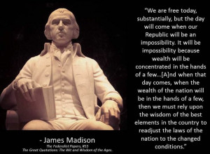 James Madison wrote about Wealth ... and how it can harm our country ...