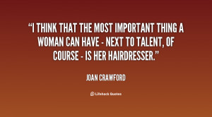 think that the most important thing a woman can have - next to ...