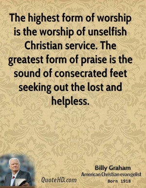 The highest form of worship is the worship of unselfish Christian ...
