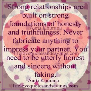 Strong relationships are built on strong foundations of honesty and ...