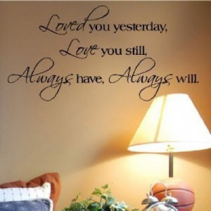 ... yesterday Love you still wall sayings vinyl lettering [0224IL70BQQ