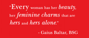 Every woman has her beauty, her feminine charms that are hers and hers ...