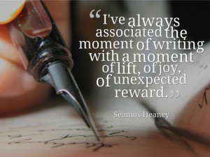 ... writing with the moment of joy, of unexpected reward #Quote Seamus