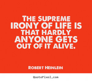 ... picture quotes about life - The supreme irony of life is that hardly