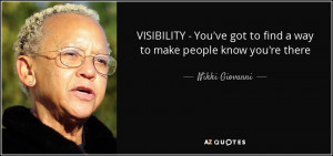 ... ve got to find a way to make people know you're there - Nikki Giovanni