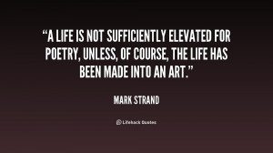 life is not sufficiently elevated for poetry, unless, of course, the ...