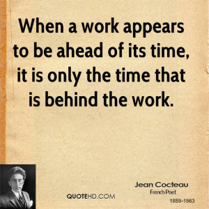 When a work appears to be ahead of its time, it is only the time that ...
