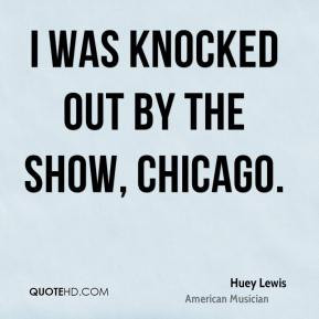 Huey Lewis - I was knocked out by the show, Chicago.