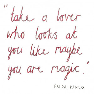 as a quote attributed to Frida Kahlo, I was misinformed. This quote ...