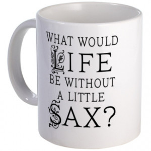 For Saxophone Lover Gifts > For Saxophone Lover Mugs > Saxophone Quote ...
