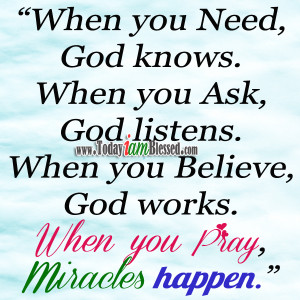 When you pray, Miracles happen.
