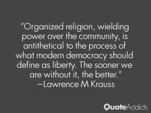 Organized religion, wielding power over the community, is antithetical ...