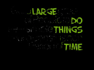 Quotes Picture: get a large group of people to do a few simple things ...