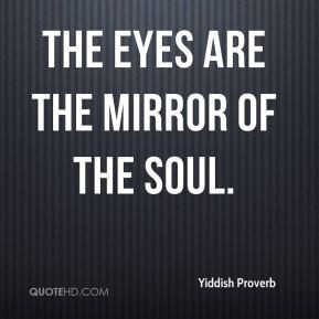 The eyes are the mirror of the soul