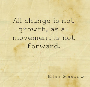 All change is not growth; as all movement is not forward.