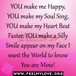 YOU make me Happy,YOU make my Soul Sing, YOU make my Heart Beat Faster ...