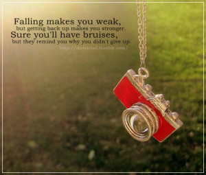 Falling makes you weak, but getting back up makes you stronger. Sure ...