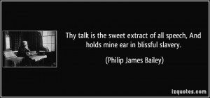 Thy talk is the sweet extract of all speech, And holds mine ear in ...