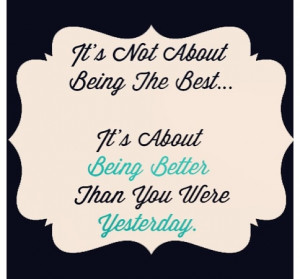 Today's Quote: being better than you were yesterday