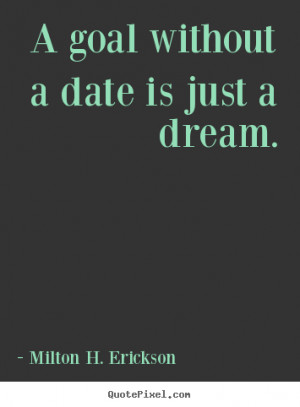 ... quote - A goal without a date is just a dream. - Motivational quotes