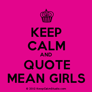 keep calm and quote mean girls description cupcake keep calm and quote ...