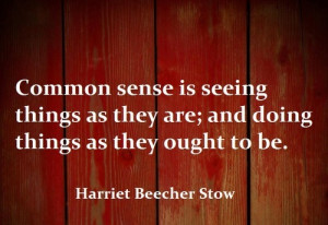 Common sense is seeing things as they are, and doing things as they ...