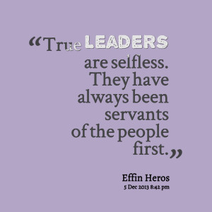 Quotes Picture: true leaders are selfless they have always been ...