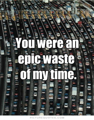 People Waste My Time Quotes