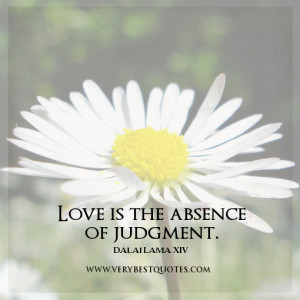 Love is the absence of judgment.""