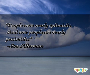 People were overly optimistic . And now people are overly pessimistic ...