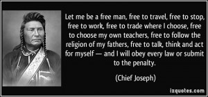 Let me be a free man, free to travel, free to stop, free to work, free ...