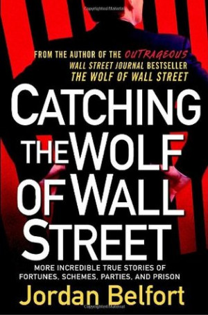 Catching the Wolf of Wall Street: More Incredible True Stories of ...