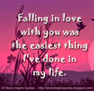 Falling in love with you was the easiest thing I've done in my life.