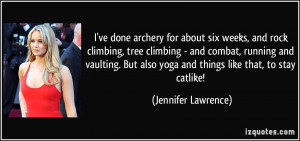 ... also yoga and things like that, to stay catlike! - Jennifer Lawrence