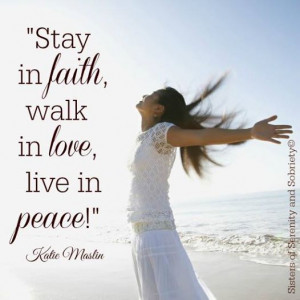 Stay in faith, walk in love, live in peace!