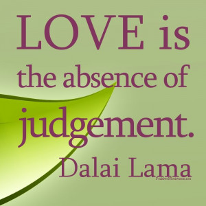 ... love quotes | Love is the absence of Judgement… Dalai Lama Quotes