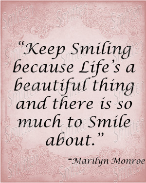 Monroe Quote - Keep Smiling, life's a beautiful thing, much to smile