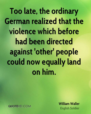 Too late, the ordinary German realized that the violence which before ...