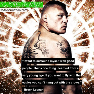 """... with the eagles you can't hang out with the crows."""" - Brock Lesnar"""