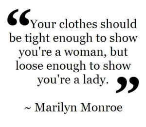 Your clothes should be tight enough to show you're a woman, but loose ...