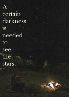 certain darkness is needed to see the stars. #quotes #travel More