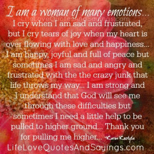 am a woman of many emotions i cry when i am sad and frustrated but i ...