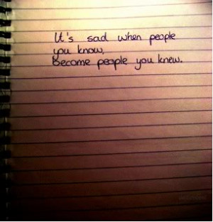 ... Bad Whem People You Know Become People You Know - Letting Go Quotes