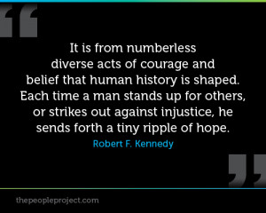 ... Is Shaped. Each Time A Man Stands Up For Others.. - Robert F. Kennedy