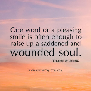 ... smile is often enough to raise up a saddened and wounded soul