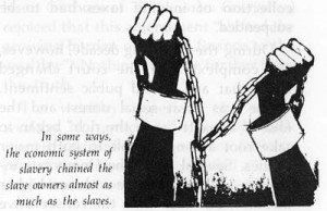 of slavery chained the slave owners almost as much as the slaves ...